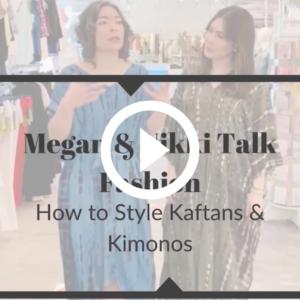 Megan & Nikki show you how to style kaftans & kimonos.